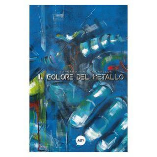 Il colore del metallo - Gargano Fabrizio