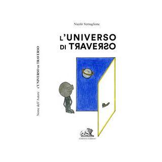 L'universo di traverso - Vernaglione Nicolò; Ghilardotti A. (cur.)