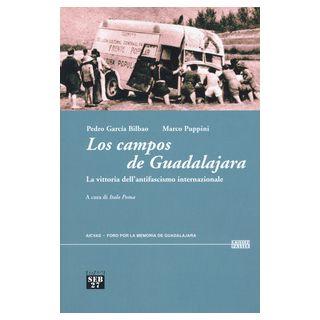 Los campos de Guadalajara. La vittoria dell'antifascismo internazionale - Garcia Bilbao Pedro; Puppini Marco; Poma I. (cur.)
