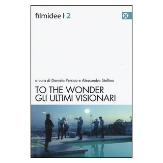 To the wonder. Gli ultimi visionari - Persico D. (cur.); Stellino A. (cur.)