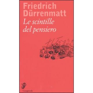 Le scintille del pensiero - Dürrenmatt Friedrich; Keel D. (cur.)