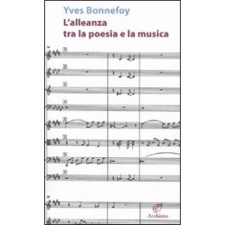 L'alleanza tra la poesia e la musica - Bonnefoy Yves