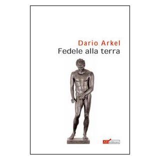 Fedele alla terra - Arkel Dario - ATì Editore