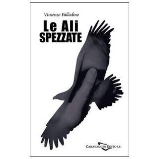Le ali spezzate - Palladino Vincenzo