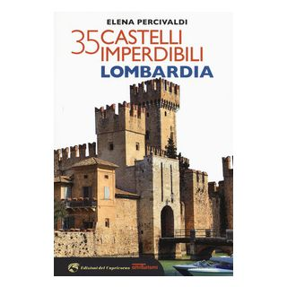 35 castelli imperdibili. Lombardia - Percivaldi Elena