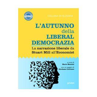 L'autunno della liberaldemocrazia. La narrazione liberale da Stuart Mill all'Economist - Mancini M. (cur.)