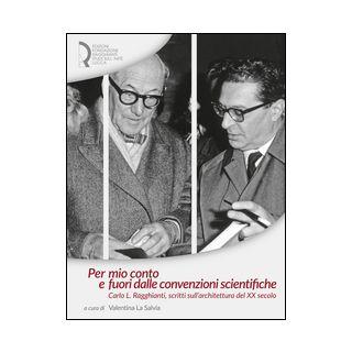 Per mio conto e fuori dalle convenzioni scientifiche. Carlo L. Ragghianti, scritti sull'architettura del XX secolo - La Salvia V. (cur.)