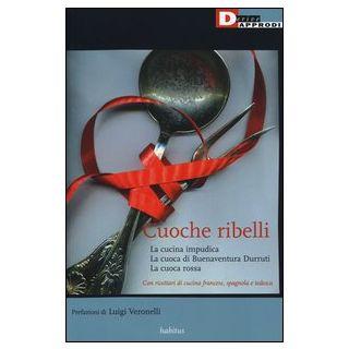 Cuoche ribelli: La cucina impudica-La cuoca di Buenaventura Durruti-La cuoca rossa - Anonimo