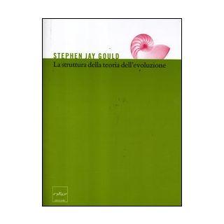 La struttura della teoria dell'evoluzione - Gould Stephen Jay; Pievani T. (cur.)