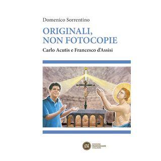 Originali, non fotocopie. Carlo Acutis e Francesco d'Assisi - Sorrentino Domenico