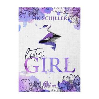 Lotus Girl - Schiller M. K. - Believe Edizioni