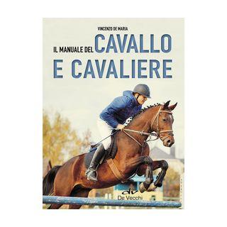 Il manuale del cavallo e cavaliere - De Maria Vincenzo