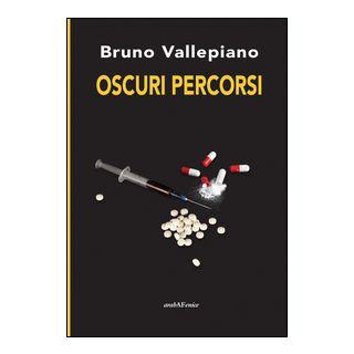 Oscuri percorsi - Vallepiano Bruno