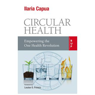 Circular health. Empowering the one health revolution - Capua Ilaria
