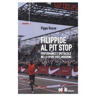 Filippide al pit stop. Performance e spettacolo nello sport post-moderno - Russo Pippo