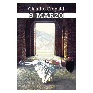 9 Marzo. Ediz. integrale - Crepaldi Claudio