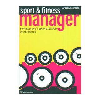 Sport & fitness manager. Come portare il settore tecnico all'eccellenza - Ruberto Gerardo