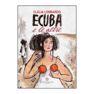 Ecuba e le altre - Lombardo Clelia