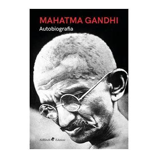 Autobiografia - Gandhi Mohandas Karamchand; Andrews C. F. (cur.)