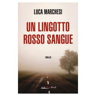 Un lingotto rosso sangue - Marchesi Luca