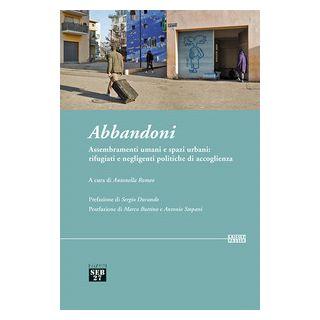 Abbandoni. Assembramenti umani e spazi urbani: rifugiati e negligenti politiche di accoglienza - Romeo A. (cur.)