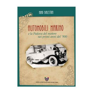 Automobili Marino e la Padova del motore nei primi anni del '900 - Balestra Nino