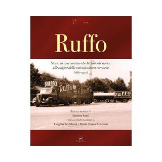 Ruffo. Storia di una cantina che ha fatto la storia. Alle origini della vitivinicoltura veronese. (1867-1977) - Benetton M. T. (cur.); Santi E. (cur.); Bertolazzi L. (cur.)