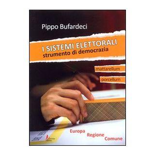 I sistemi elettorali. Strumento di democrazia - Bufardeci Pippo