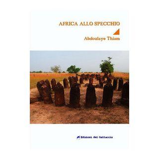L'Africa allo specchio. Un romanzo sullo shock culturale - Thiam Abdoulaye; Sartirana L. (cur.)