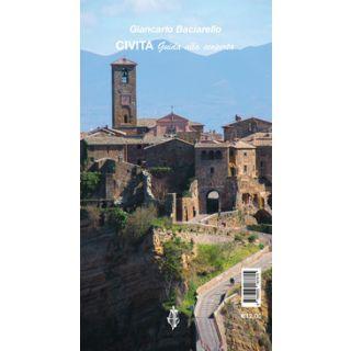 Civita di Bagnoregio. Guida alla scoperta - Baciarello Giancarlo