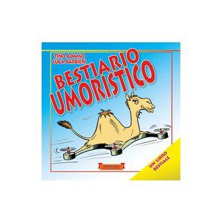 Bestiario umoristico - Adamo Tino; Barbieri Luca