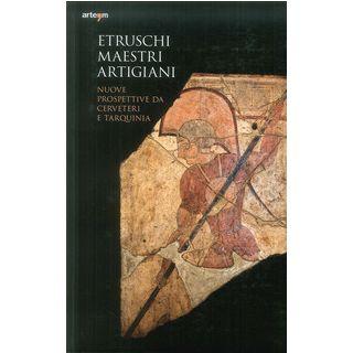 Etruschi maestri artigiani. Nuove prospettive da Cerveteri e Tarquinia - Cardarelli Andrea; Naso Alessandro