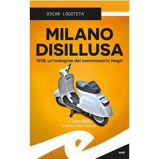 Milano disillusa. 1978, un'indagine del commissario Negri - Logoteta Oscar