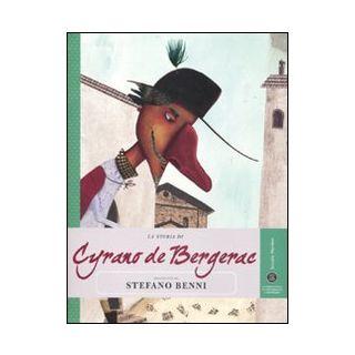 La storia di Cyrano de Bergerac raccontata da Stefano Benni - Benni Stefano