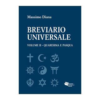 Breviario universale. Vol. 2: Quaresima e Pasqua - Diana Massimo