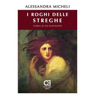 I roghi delle streghe. Storia di un olocausto - Micheli Alessandra