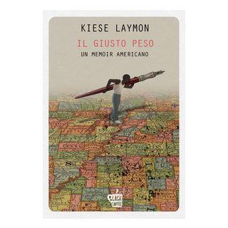 Il giusto peso. Un memoir americano - Laymon Kiese