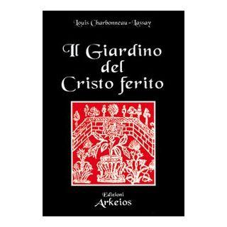 Il giardino del Cristo ferito. Il Vulnerario e il Florario del Cristo - Charbonneau Lassay Louis; Zoccatelli P. L. (cur.)