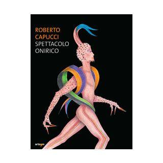 Roberto Capucci. Spettacolo onirico - Napoleone C. (cur.)