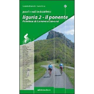 Passi e valli in bicicletta. Liguria. Vol. 2: Il Ponente. Province di Genova e Savona - Brunetti Gabriele; Vinai Ivano