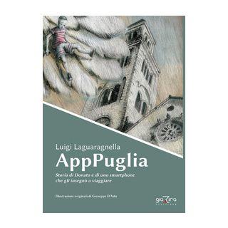 AppPuglia. Storia di Donato e di uno smartphone che gli insegnò a viaggiare - Laguaragnella Luigi