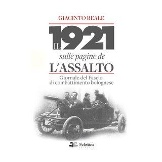 Il 1921 sulle pagine de L'Assalto. Giornale del Fascio di combattimento bolognese - Reale Giacinto