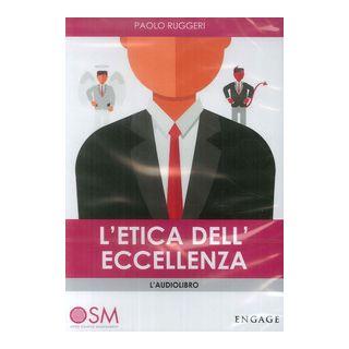 L'etica dell'eccellenza. Come il tuo comportamento determina il successo nella vita. Audiolibro - Ruggeri Paolo A.