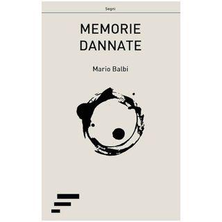 Memorie dannate - Balbi Mario