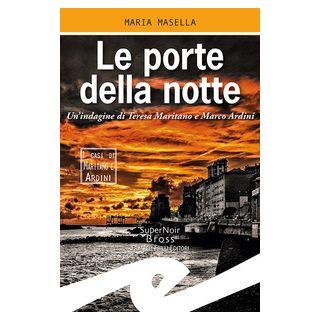 Le porte della notte. Un'indagine di Teresa Maritano e Marco Ardini - Masella Maria