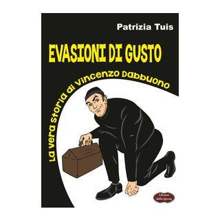 Evasioni di gusto. La vera storia di Vincenzo Dabbuono - Tuis Patrizia