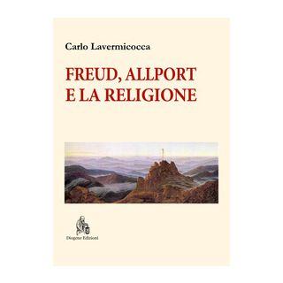 Freud, Allport e la religione. Percorsi di psicologia della religione - Lavermicocca Carlo