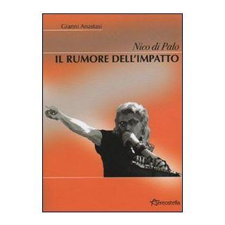 Nico Di Palo. Il rumore dell'impatto - Anastasi Gianni