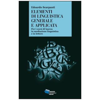 Elementi di linguistica generale e applicata - Scarpanti Edoardo