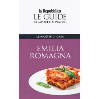 Emilia Romagna. Le ricette di casa. Le guide ai sapori e ai piaceri della regione -